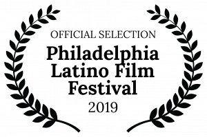 OFFICIAL SELECTION Philadelphia Latino Film Festival 2019