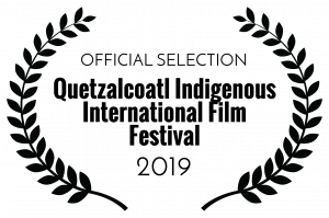 OFFICIAL SELECTION - Quetzalcoatl Indigenous International Film Festival