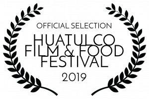 OFFICIAL SELECTION - HUATULCO FILM FOOD FESTIVAL - 2019